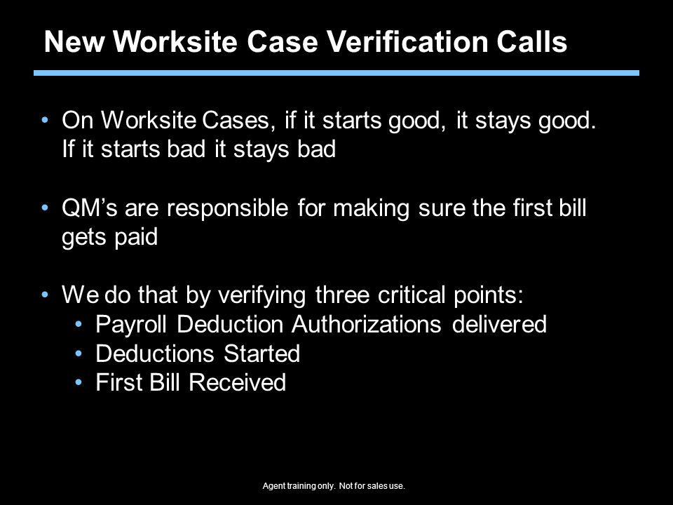 New Worksite Case Verification Calls On Worksite Cases, if it starts good, it stays good. If it starts bad it stays bad QM's are responsible for makin