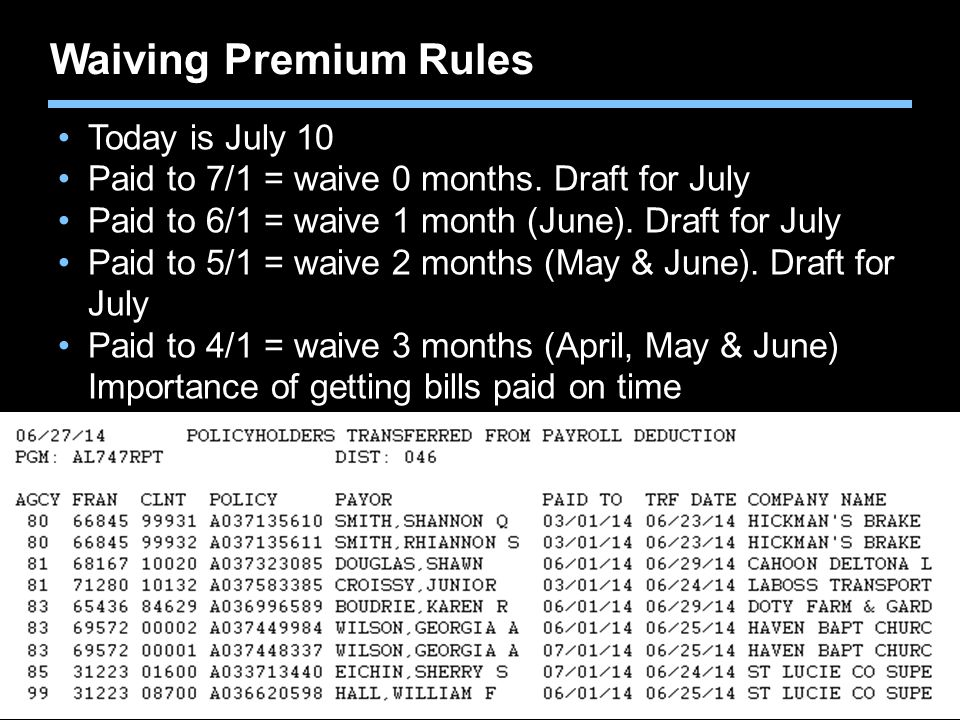Agent training only. Not for sales use. Waiving Premium Rules Today is July 10 Paid to 7/1 = waive 0 months. Draft for July Paid to 6/1 = waive 1 mont