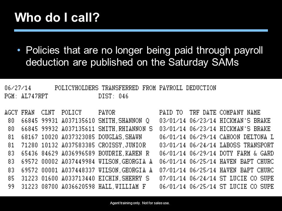 Agent training only. Not for sales use. Who do I call? Policies that are no longer being paid through payroll deduction are published on the Saturday