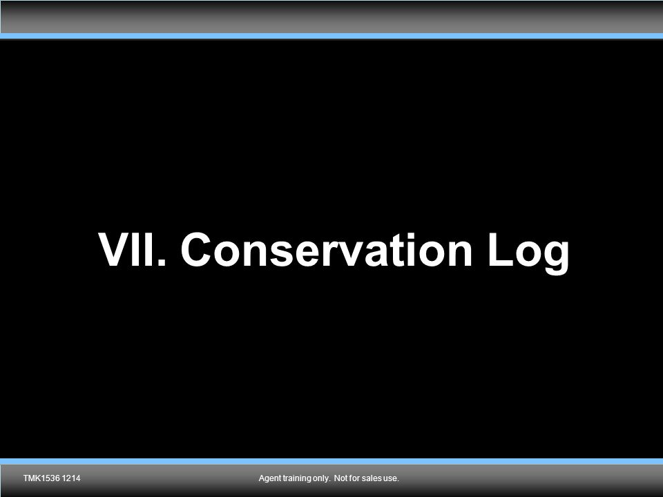 Agent training only. Not for sales use. VII. Conservation Log TMK1536 1214Agent training only. Not for sales use.