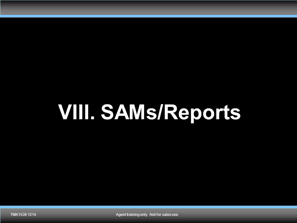 VIII. SAMs/Reports TMK1536 1214Agent training only. Not for sales use.
