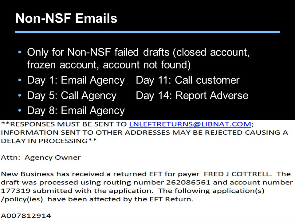 Agent training only. Not for sales use. Non-NSF Emails Only for Non-NSF failed drafts (closed account, frozen account, account not found) Day 1: Email