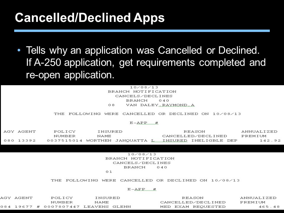 Agent training only. Not for sales use. Cancelled/Declined Apps Tells why an application was Cancelled or Declined. If A-250 application, get requirem