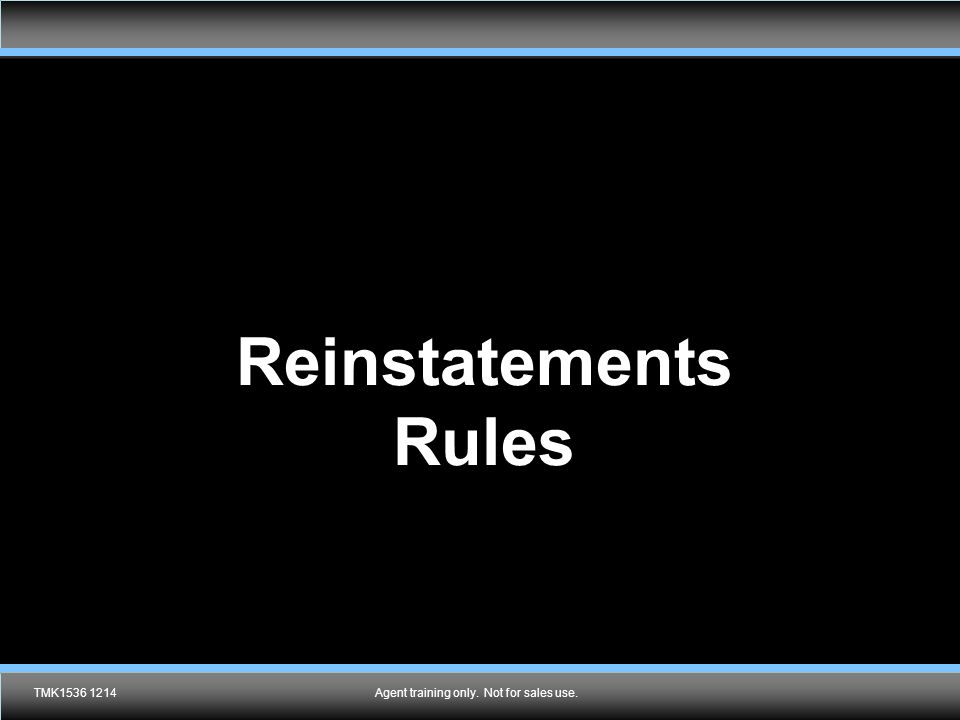 Reinstatements Rules TMK1536 1214Agent training only. Not for sales use.