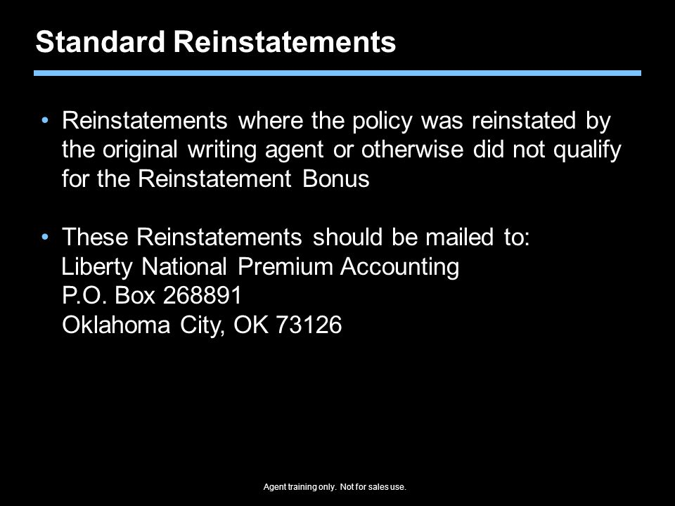 Standard Reinstatements Reinstatements where the policy was reinstated by the original writing agent or otherwise did not qualify for the Reinstatemen