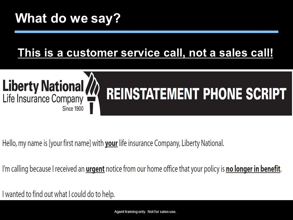 Agent training only. Not for sales use. What do we say? This is a customer service call, not a sales call!