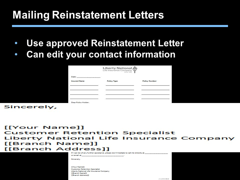 Agent training only. Not for sales use. Mailing Reinstatement Letters Use approved Reinstatement Letter Can edit your contact information