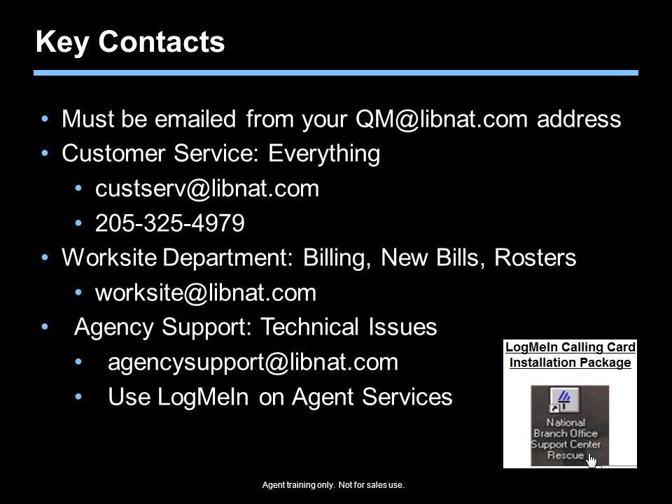 Agent training only. Not for sales use. Key Contacts Must be emailed from your QM@libnat.com address Customer Service: Everything custserv@libnat.com