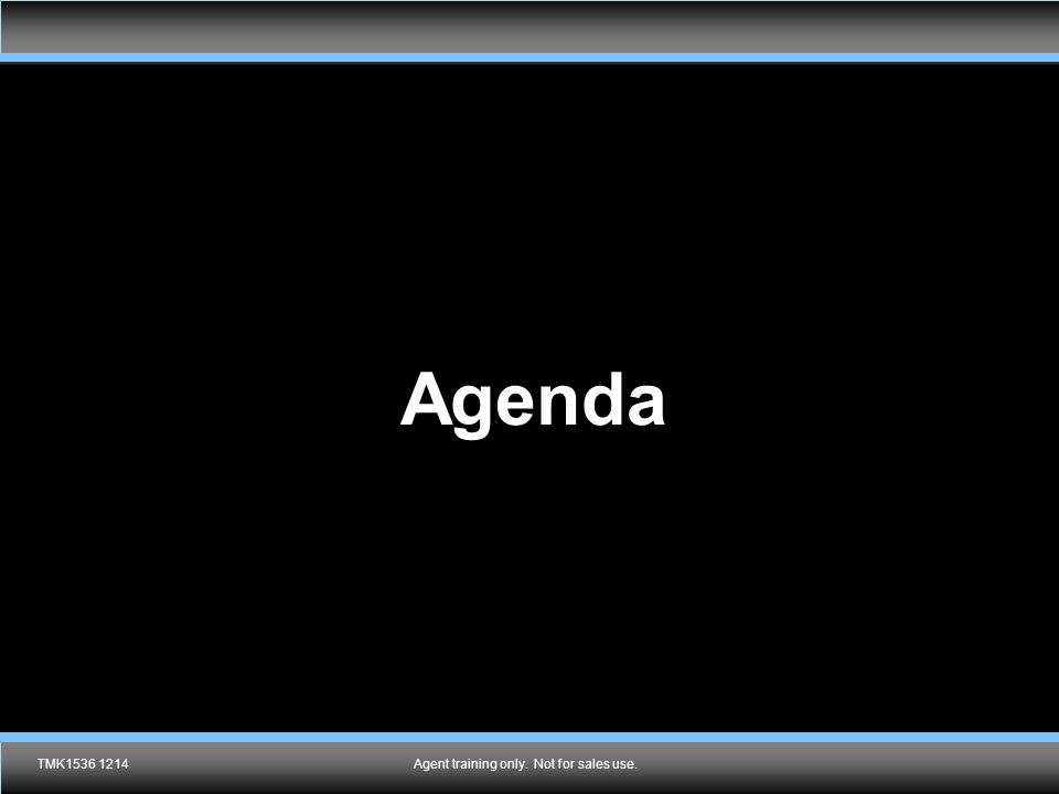 Agent training only. Not for sales use. Agenda TMK1536 1214Agent training only. Not for sales use.