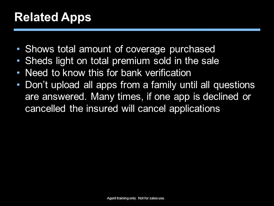 Agent training only. Not for sales use. Related Apps Shows total amount of coverage purchased Sheds light on total premium sold in the sale Need to kn