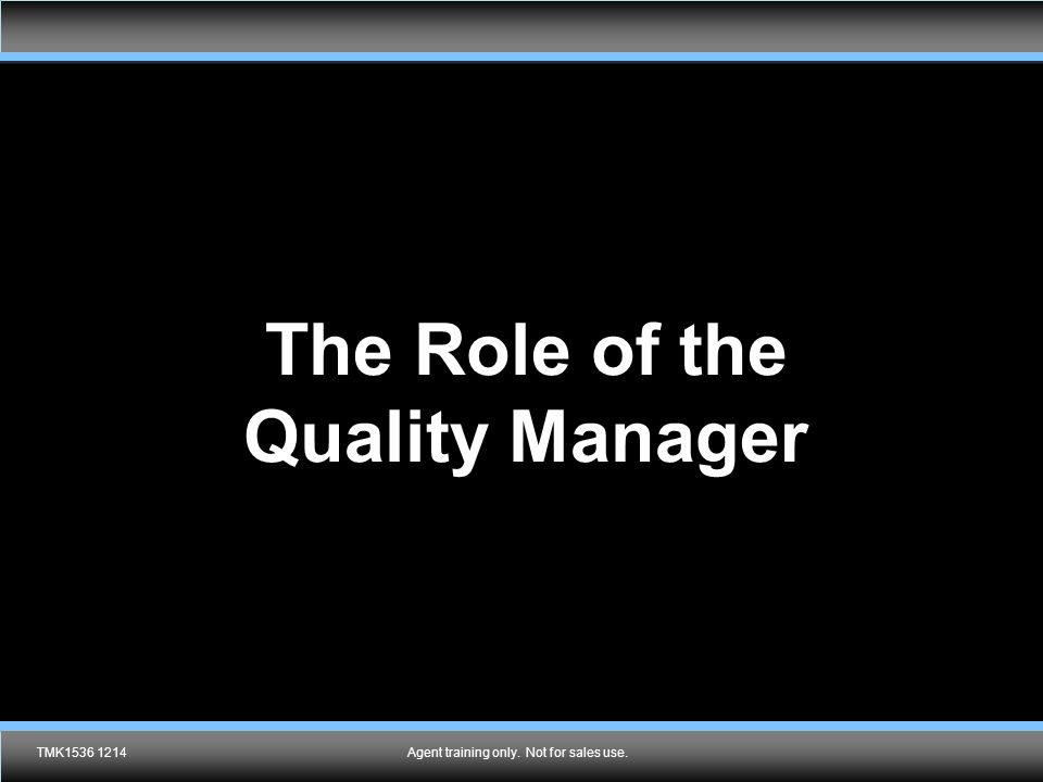 The Role of the Quality Manager TMK1536 1214Agent training only. Not for sales use.