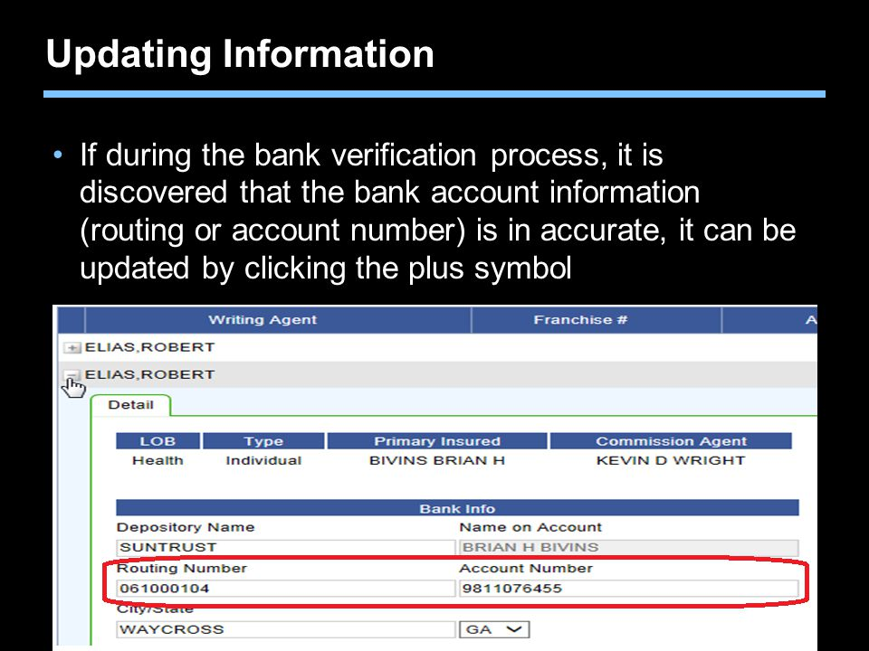 Agent training only. Not for sales use. Updating Information If during the bank verification process, it is discovered that the bank account informati