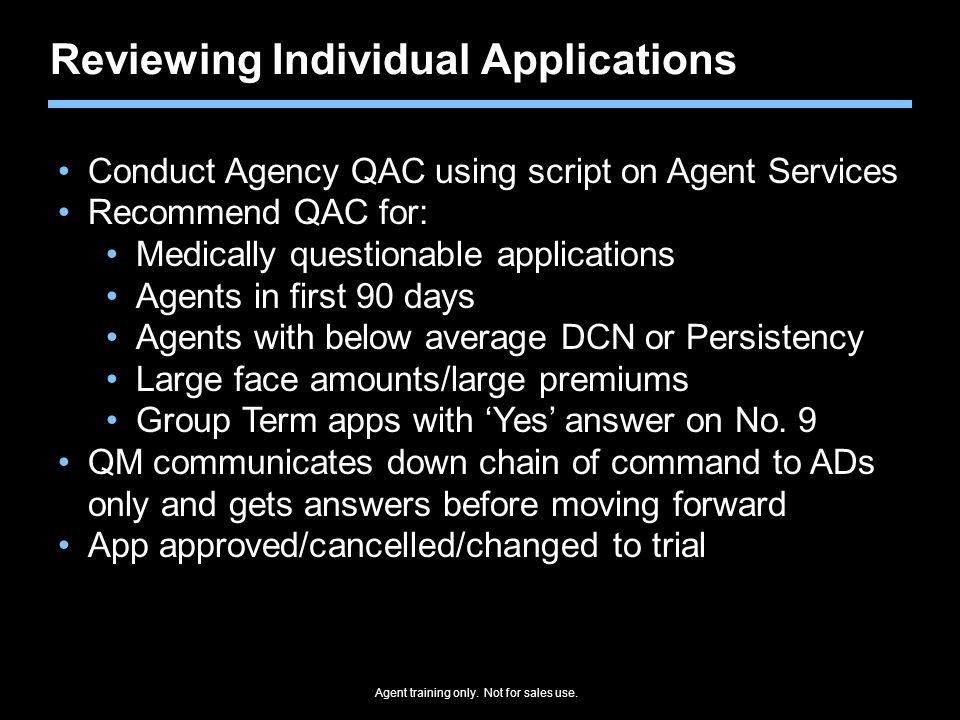 Reviewing Individual Applications Conduct Agency QAC using script on Agent Services Recommend QAC for: Medically questionable applications Agents in f