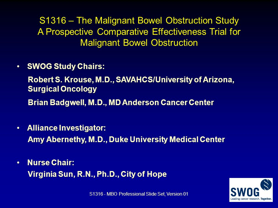S1316 – The Malignant Bowel Obstruction Study A Prospective Comparative Effectiveness Trial for Malignant Bowel Obstruction SWOG Study Chairs:SWOG Stu
