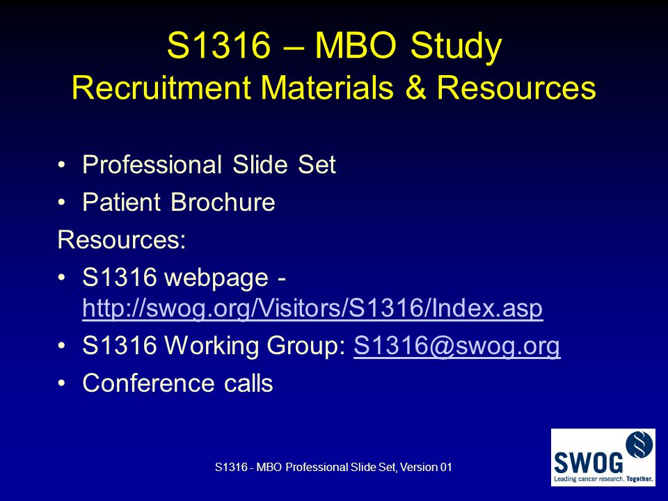 S1316 – MBO Study Recruitment Materials & Resources Professional Slide Set Patient Brochure Resources: S1316 webpage - http://swog.org/Visitors/S1316/