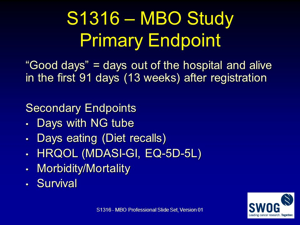 "S1316 – MBO Study Primary Endpoint ""Good days"" = days out of the hospital and alive in the first 91 days (13 weeks) after registration Secondary Endpo"