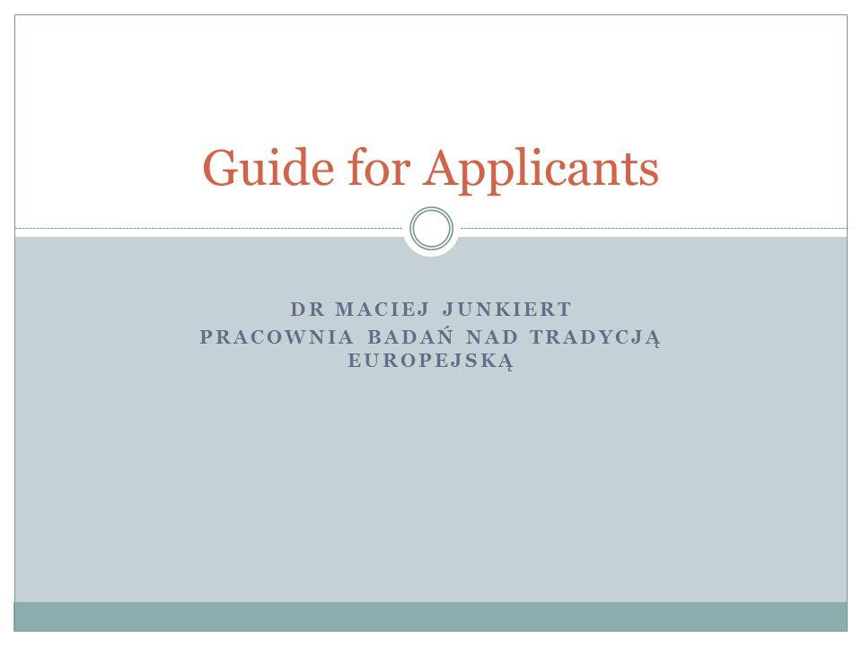 DR MACIEJ JUNKIERT PRACOWNIA BADAŃ NAD TRADYCJĄ EUROPEJSKĄ Guide for Applicants