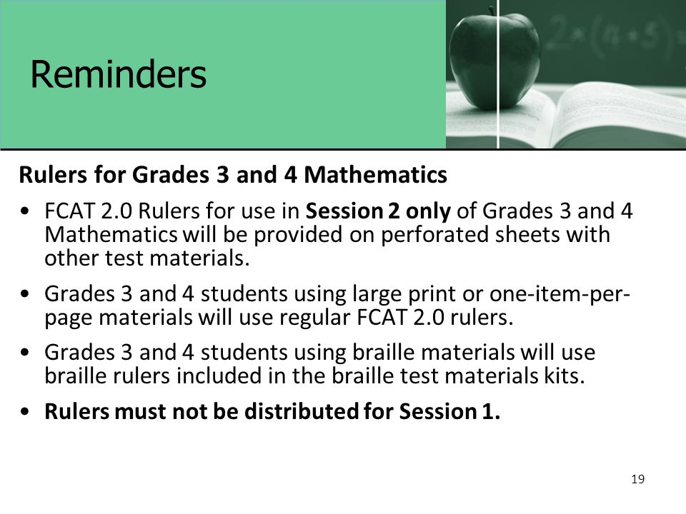 19 Reminders Rulers for Grades 3 and 4 Mathematics FCAT 2.0 Rulers for use in Session 2 only of Grades 3 and 4 Mathematics will be provided on perforated sheets with other test materials.