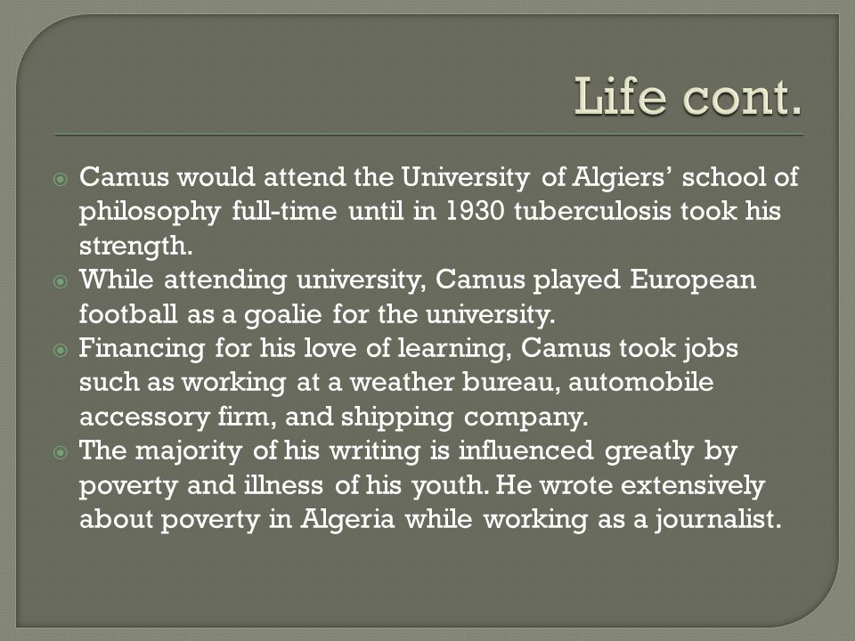  While attending university, Camus played European football as a goalie for the university.