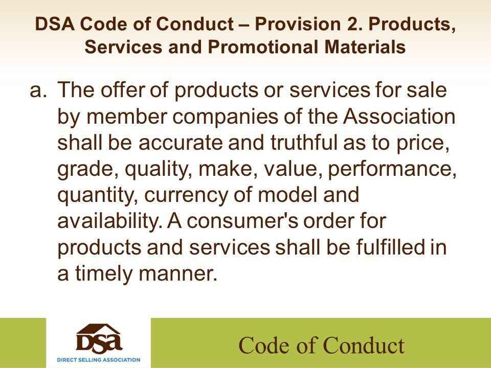 Code of Conduct DSA Code of Conduct – Provision 2. Products, Services and Promotional Materials a.The offer of products or services for sale by member