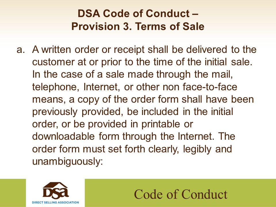 Code of Conduct DSA Code of Conduct – Provision 3. Terms of Sale a.A written order or receipt shall be delivered to the customer at or prior to the ti