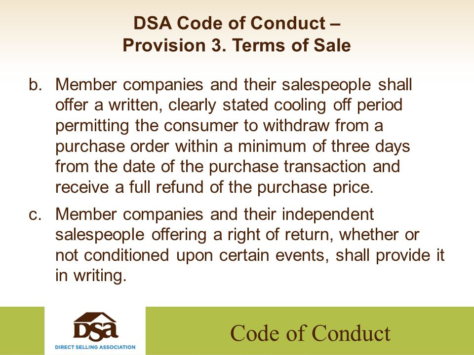 Code of Conduct DSA Code of Conduct – Provision 3. Terms of Sale b.Member companies and their salespeople shall offer a written, clearly stated coolin