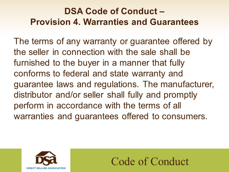 Code of Conduct DSA Code of Conduct – Provision 4. Warranties and Guarantees The terms of any warranty or guarantee offered by the seller in connectio