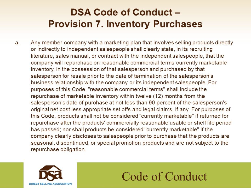 Code of Conduct DSA Code of Conduct – Provision 7. Inventory Purchases a.Any member company with a marketing plan that involves selling products direc