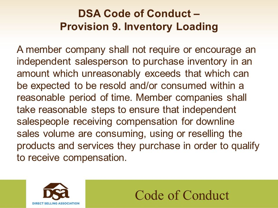 Code of Conduct DSA Code of Conduct – Provision 9. Inventory Loading A member company shall not require or encourage an independent salesperson to pur