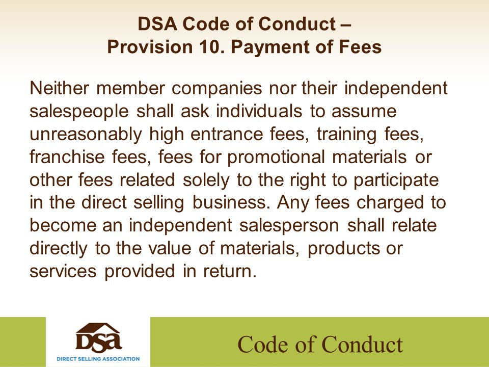 Code of Conduct DSA Code of Conduct – Provision 10. Payment of Fees Neither member companies nor their independent salespeople shall ask individuals t