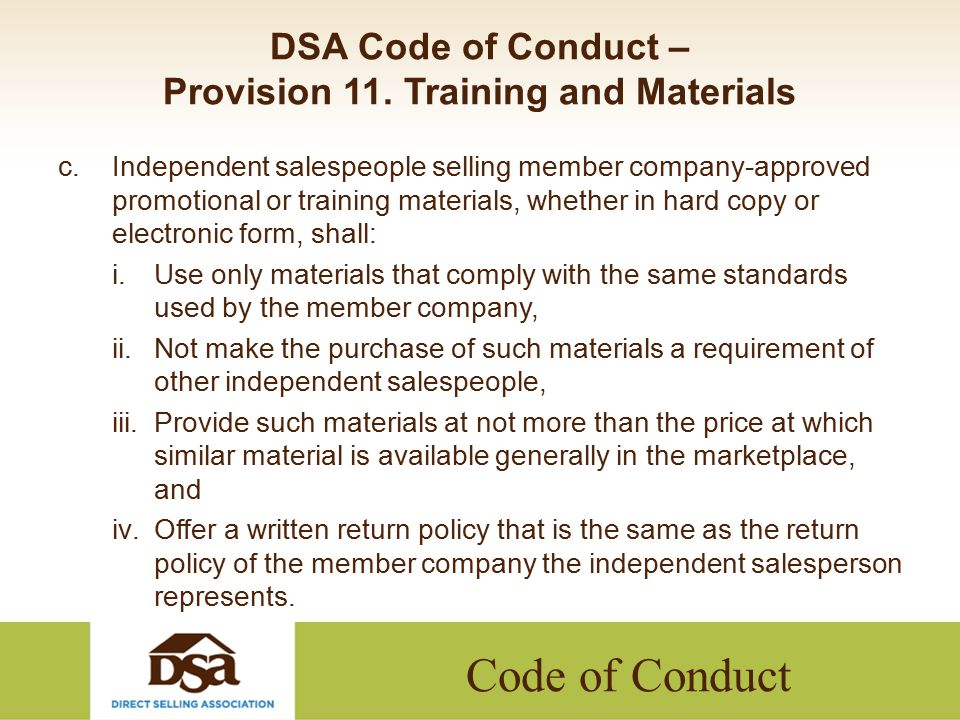 Code of Conduct DSA Code of Conduct – Provision 11. Training and Materials c.Independent salespeople selling member company-approved promotional or tr