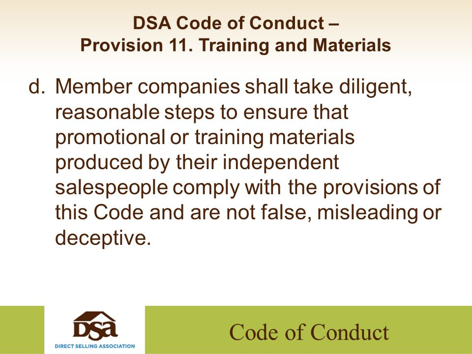 Code of Conduct DSA Code of Conduct – Provision 11. Training and Materials d.Member companies shall take diligent, reasonable steps to ensure that pro
