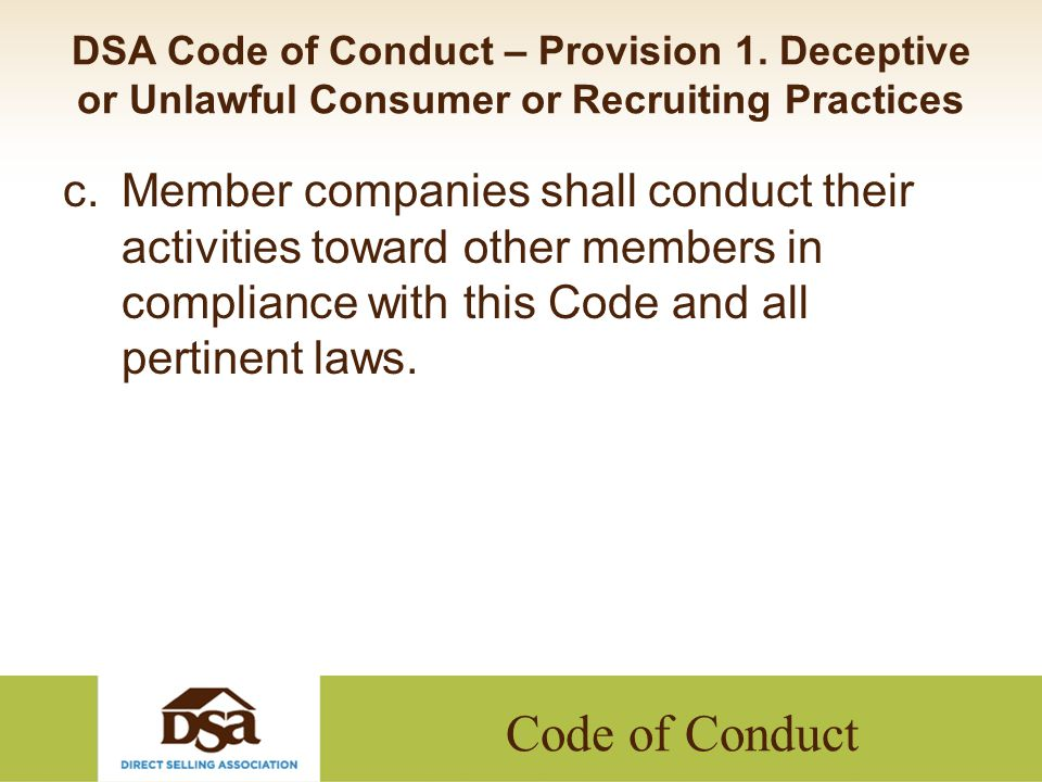 Code of Conduct DSA Code of Conduct – Provision 1. Deceptive or Unlawful Consumer or Recruiting Practices c.Member companies shall conduct their activ