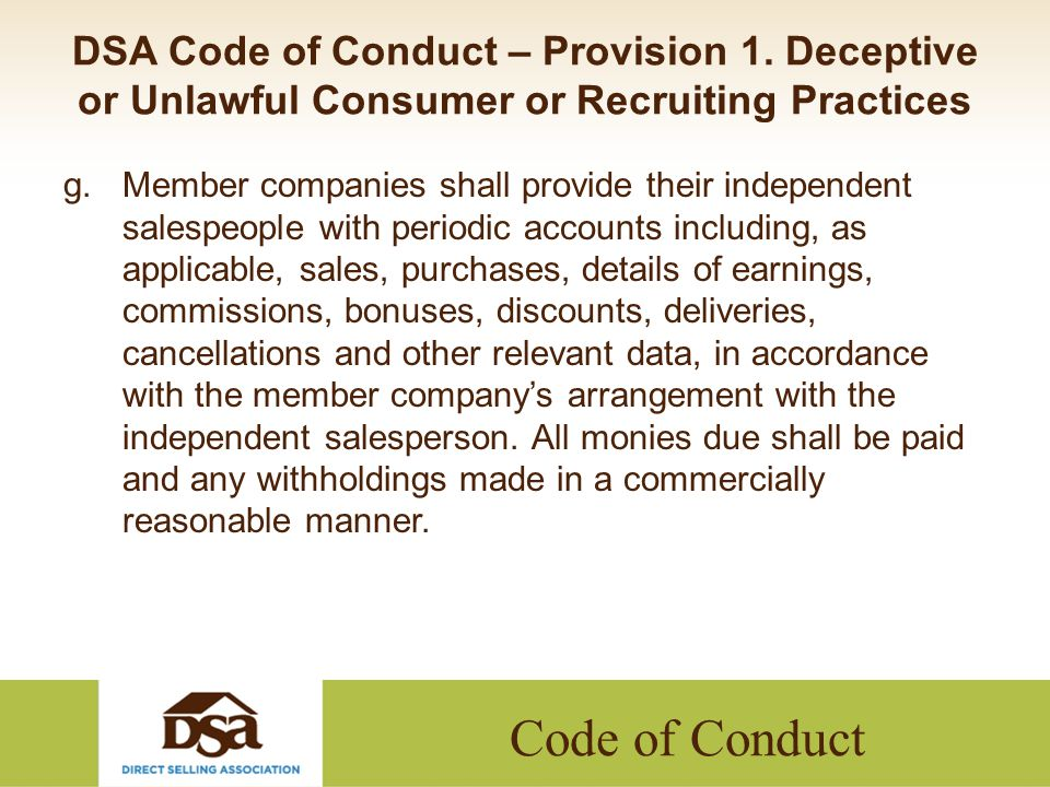Code of Conduct DSA Code of Conduct – Provision 1. Deceptive or Unlawful Consumer or Recruiting Practices g.Member companies shall provide their indep