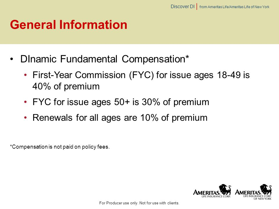 Discover DI | from Ameritas Life/Ameritas Life of New York General Information DInamic Fundamental Compensation* First-Year Commission (FYC) for issue