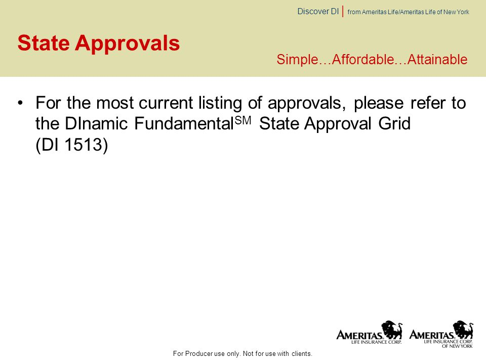 Discover DI | from Ameritas Life/Ameritas Life of New York State Approvals For the most current listing of approvals, please refer to the DInamic Fund