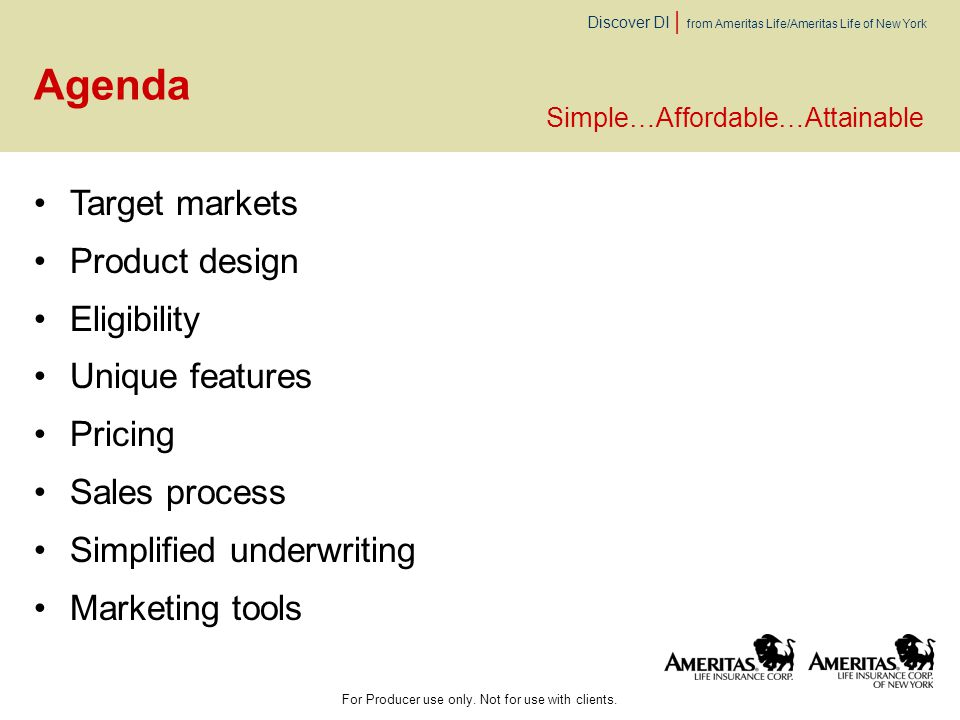 Discover DI | from Ameritas Life/Ameritas Life of New York Agenda Target markets Product design Eligibility Unique features Pricing Sales process Simp