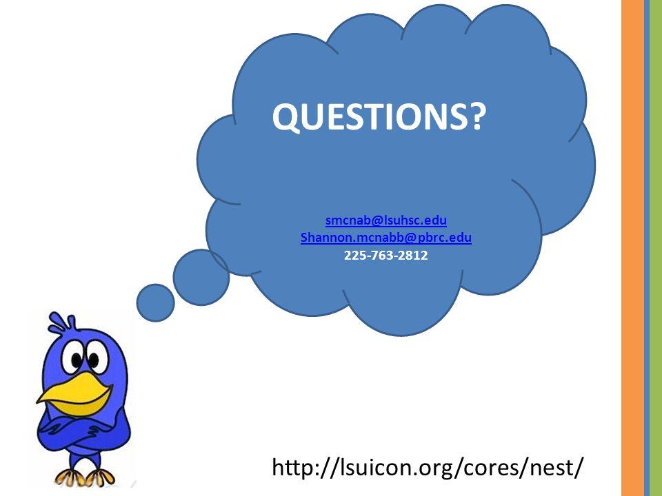 QUESTIONS smcnab@lsuhsc.edu Shannon.mcnabb@pbrc.edu 225-763-2812 http://lsuicon.org/cores/nest/