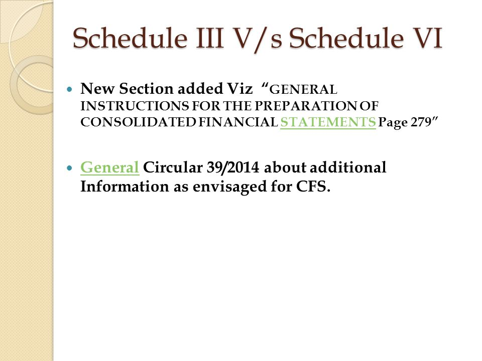 Schedule III V/s Schedule VI New Section added Viz GENERAL INSTRUCTIONS FOR THE PREPARATION OF CONSOLIDATED FINANCIAL STATEMENTS Page 279 STATEMENTS General Circular 39/2014 about additional Information as envisaged for CFS.