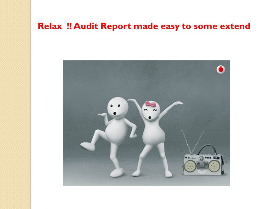 Relax !! Audit Report made easy to some extend
