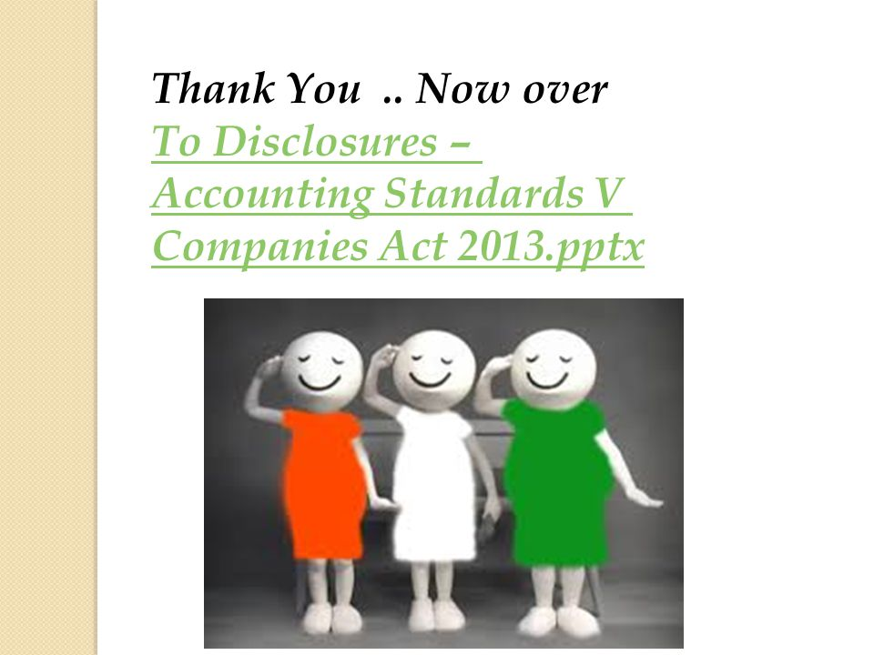 Thank You.. Now over To Disclosures – Accounting Standards V Companies Act 2013.pptx