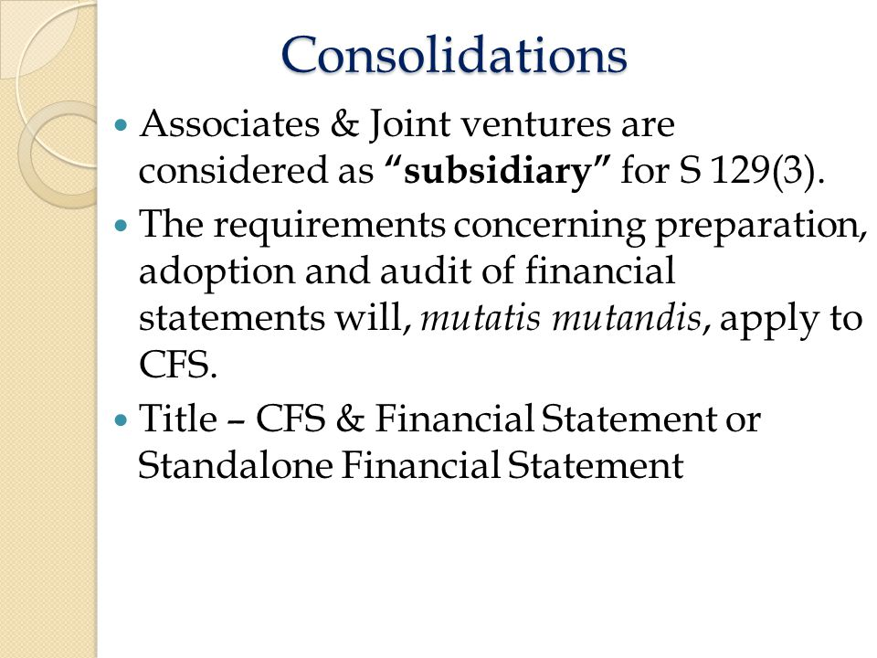 Consolidations Associates & Joint ventures are considered as subsidiary for S 129(3).