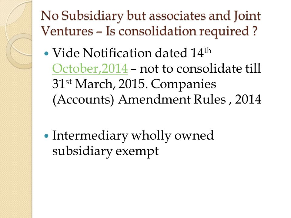 No Subsidiary but associates and Joint Ventures – Is consolidation required .