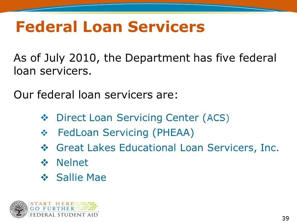 As of July 2010, the Department has five federal loan servicers.