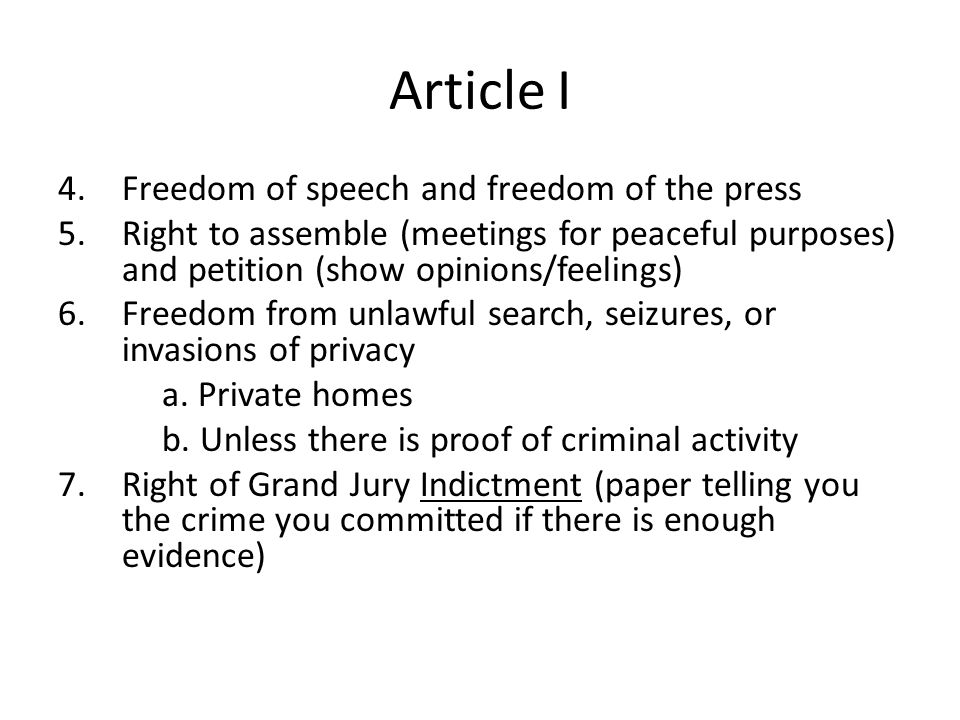 Article I 4.Freedom of speech and freedom of the press 5.Right to assemble (meetings for peaceful purposes) and petition (show opinions/feelings) 6.Fr