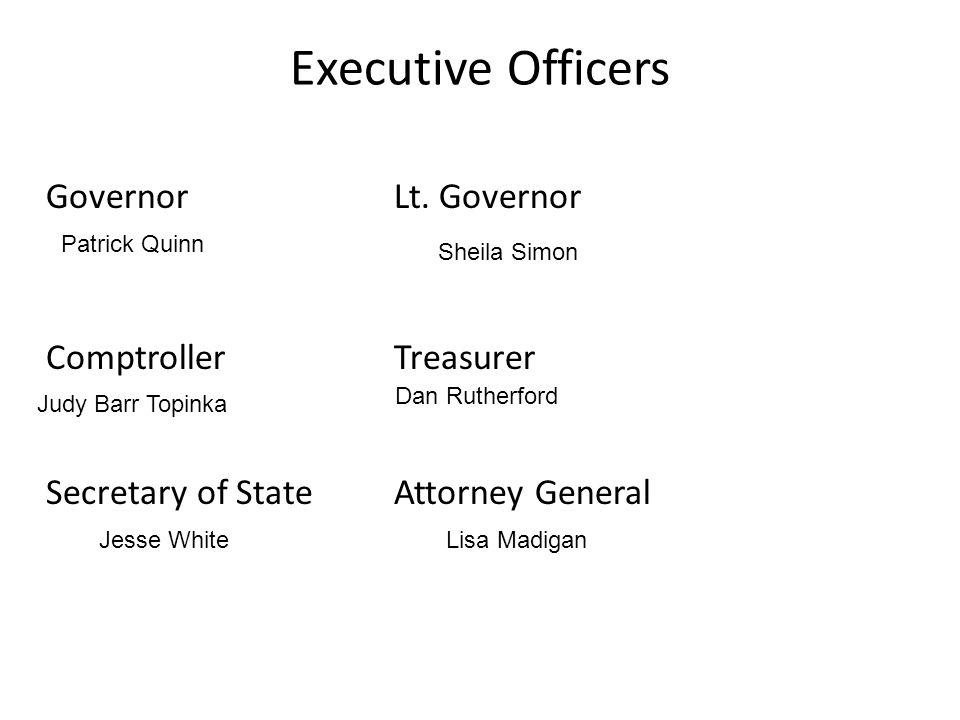 Executive Officers GovernorLt. Governor ComptrollerTreasurer Secretary of StateAttorney General Patrick Quinn Sheila Simon Dan Rutherford Lisa Madigan