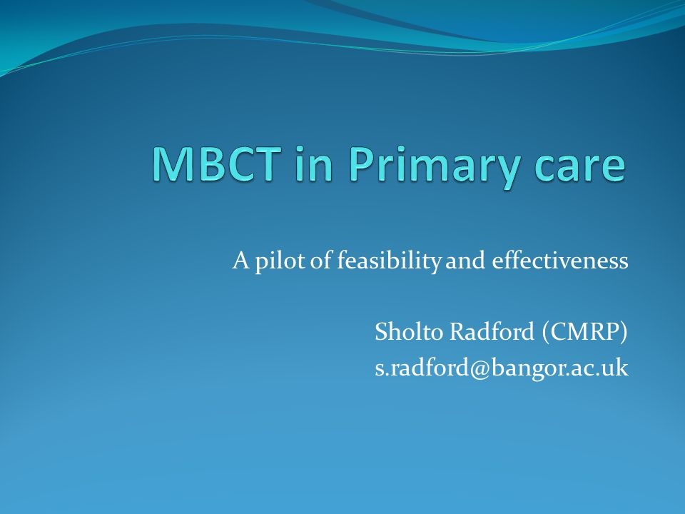 A pilot of feasibility and effectiveness Sholto Radford (CMRP) s.radford@bangor.ac.uk