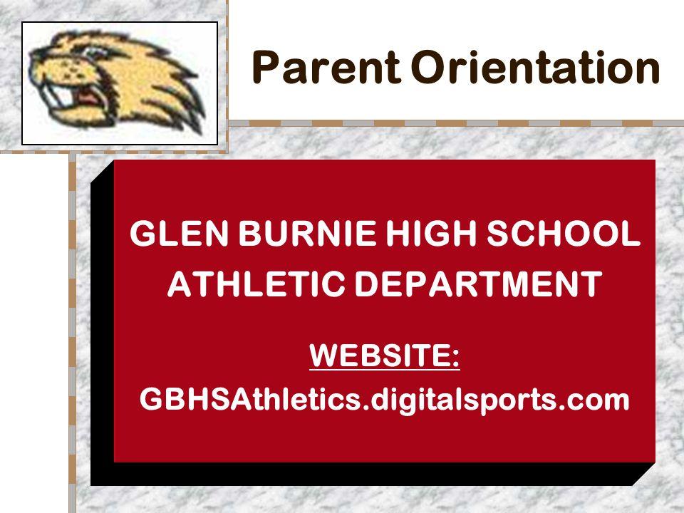 Parent Orientation GLEN BURNIE HIGH SCHOOL ATHLETIC DEPARTMENT WEBSITE: GBHSAthletics.digitalsports.com