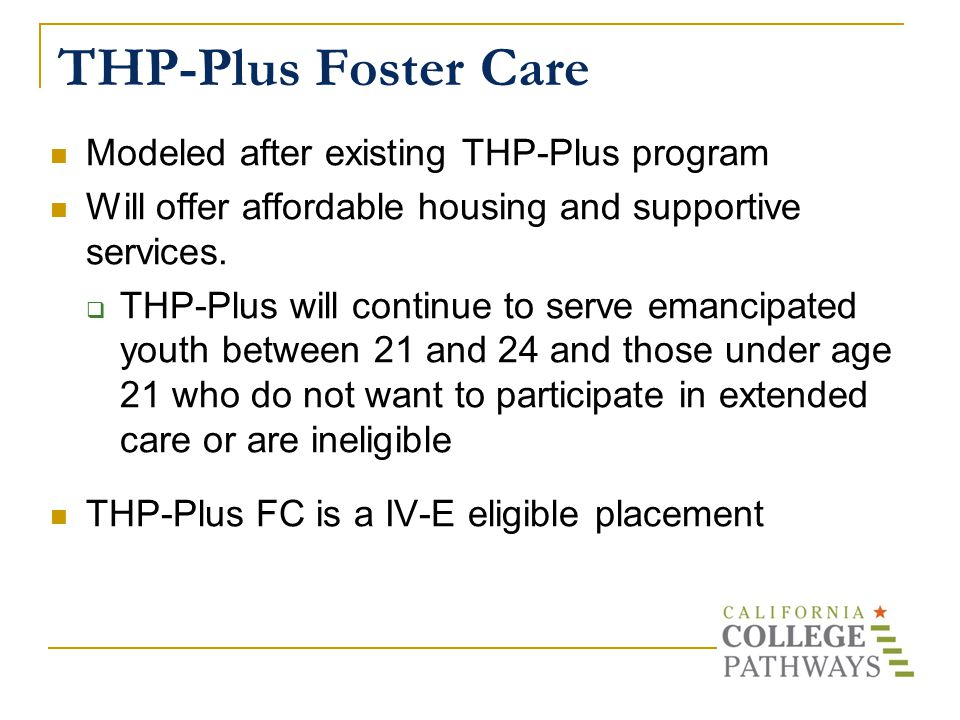 THP-Plus Foster Care Modeled after existing THP-Plus program Will offer affordable housing and supportive services.