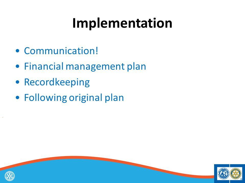 Implementation Communication! Financial management plan Recordkeeping Following original plan